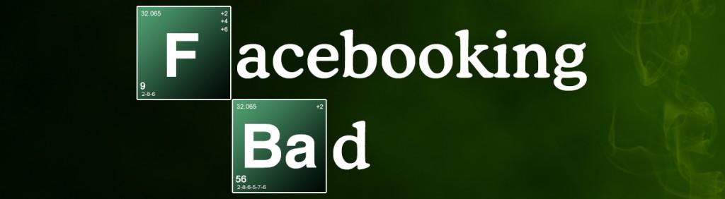 Facebooking Bad