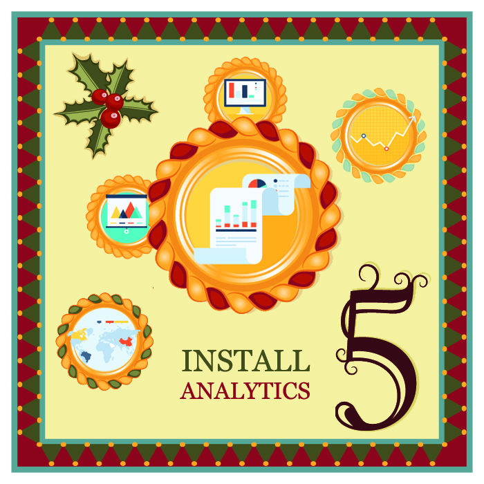 """On the fifth day of Christmas my web strategist said to me - """"Get analytics installed on your website.  That way you can track your traffic and get an idea of what is and isn't working."""""""