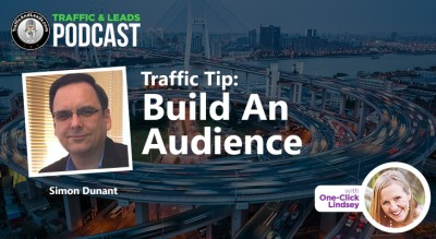 Traffic and Leads Podcast: Build an Audience
