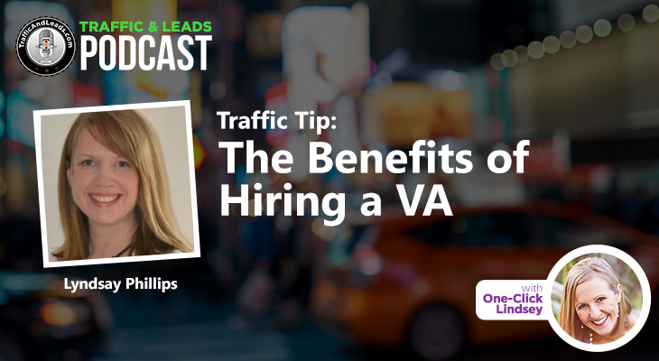 Traffic and Leads Podcast: The Benefits of Hiring a VA