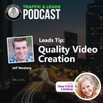 Traffic and Leads Podcast: Quality Video Creation