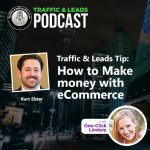 Traffic and Leads Podcast: How to Make money with eCommerce