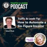 Traffic and Leads Podcast: How to Automate a Six Figure Income