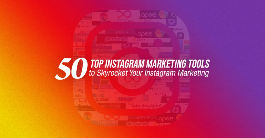 50 Top Instagram Marketing Tools to Skyrocket Your Instagram Marketing