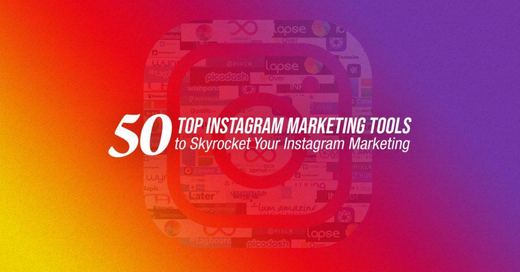50 Top Instagram Marketing Tools to Skyrocket Your Instagram Marketing