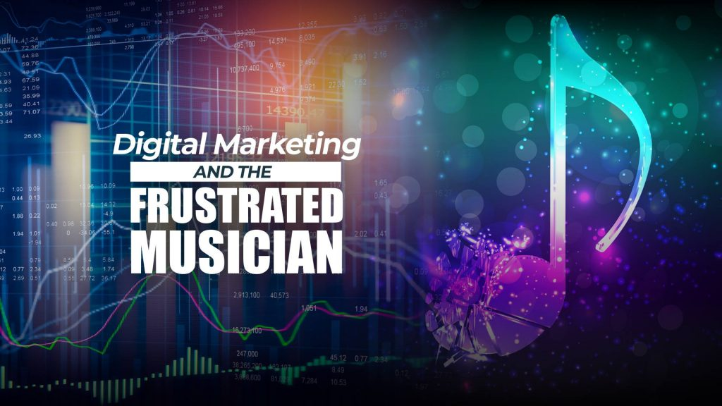 digital marketing and the frustrated musician