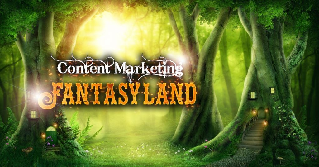 content marketing fantasyland