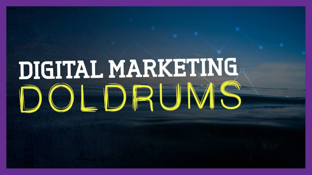 digital marketing doldrums