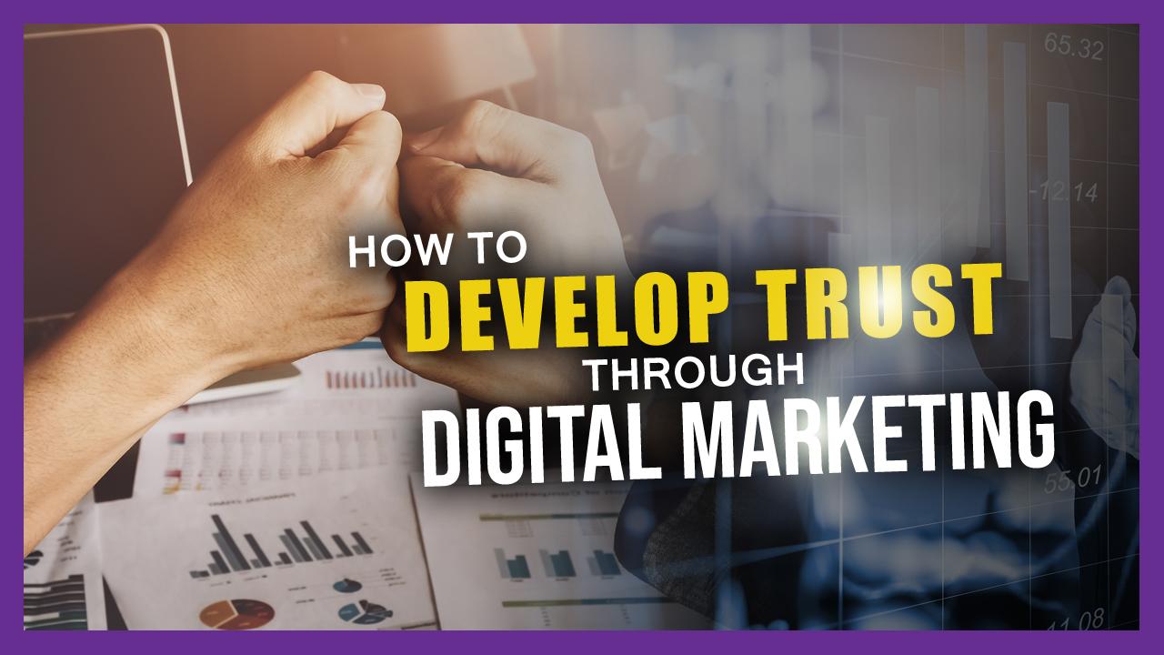 develop trust through digital marketing