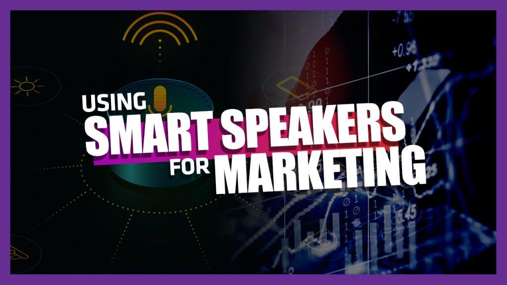 smart speakers for marketing