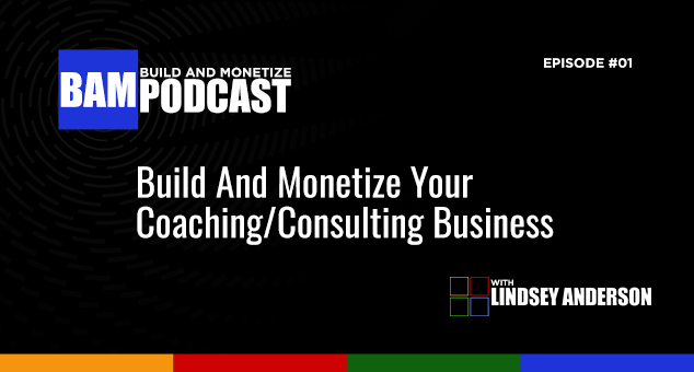 Build And Monetize Your Coaching/Consulting Business