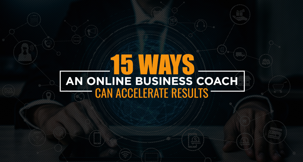 15 Ways an Online Business Coach Can Accelerate Results
