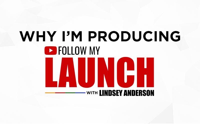 Why I'm Producing the Web Reality TV Series Follow My Launch