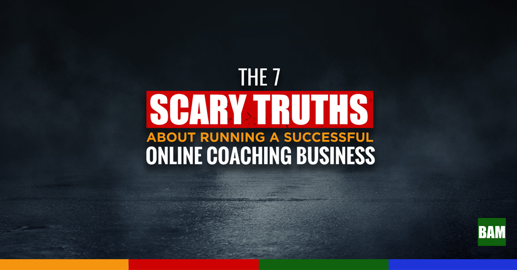 scary truths about coaching business