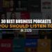 30 Best Business Podcasts You Should Listen To in 2020