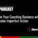 Title: Grow Your Coaching Business with Massive Imperfect Action